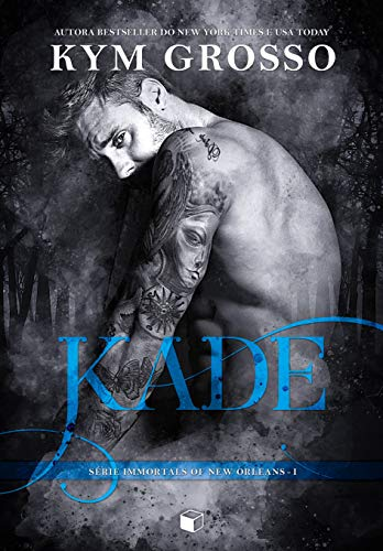 Kade (Immortals of New Orleans Livro 1)