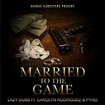 Married to the Game (feat. Pyro & Carolyn Rodriguez)