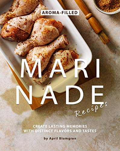 Aroma-Filled Marinade Recipes: Create Lasting Memories with Distinct Flavors and Tastes (English Edition)