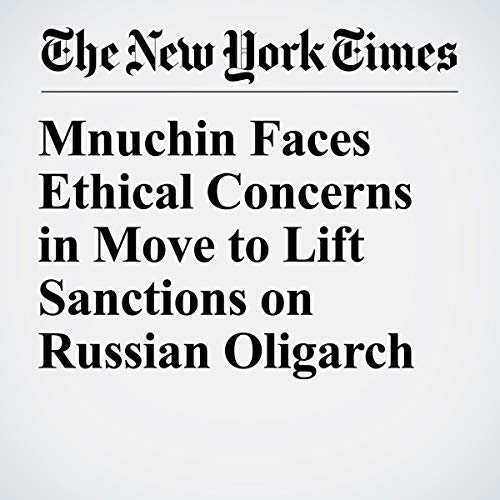Mnuchin Faces Ethical Concerns in Move to Lift Sanctions on Russian Oligarch audiobook cover art