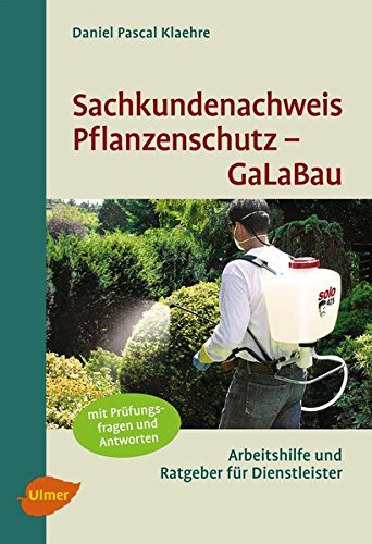 Sachkundenachweis Pflanzenschutz GaLaBau: Kursunterlage, Nachschlagwerk und Prüfungshilfe zum Erlangen des Pflanzeschutz-Sachkundenachweises für Verkäufer und Anwender von Pflanzenschutzmitteln