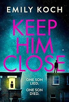 Keep Him Close by [Emily Koch]