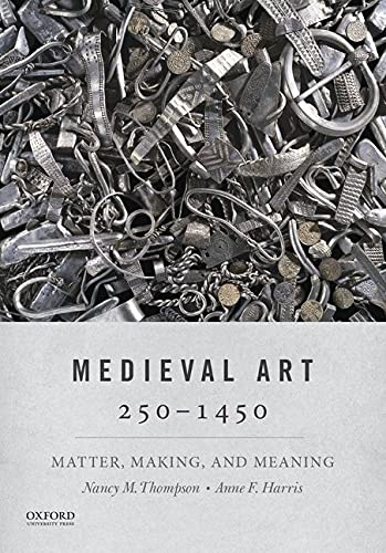 Compare Textbook Prices for Medieval Art 250-1450: Matter, Making, and Meaning  ISBN 9780190499693 by Thompson, Nancy M.,Harris, Anne F.