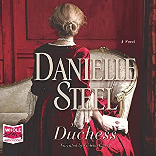 The Duchess                   By:                                                                                                                                 Danielle Steel                               Narrated by:                                                                                                                                 Gideon Emery                      Length: 10 hrs and 4 mins     19 ratings     Overall 4.4