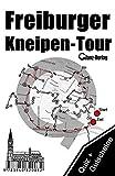 Freiburger Kneipen-Tour * Kneipenquiz + Kneipengutscheine: Kneipenkultur in Freiburg im Breisgau * 300 Quizfragen + Gutscheine im Wert von über 50 * ... Fussballquiz, Kneipenquiz, Dylanquiz, ...)