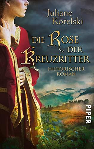 Die Rose der Kreuzritter: Historischer Roman um eine unerschrockene Frau zur finsteren Zeit der Kreuzritter