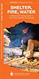 Shelter, Fire, Water: A Waterproof Folding Guide to Three Key Elements for Survival (Outdoor Skills and Preparedness)
