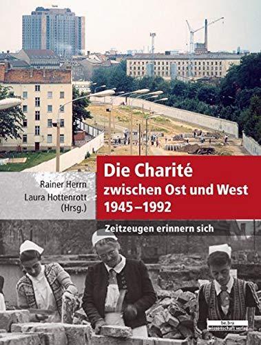 Die Charité zwischen Ost und West 1945-1992: Zeitzeugen erinnern sich