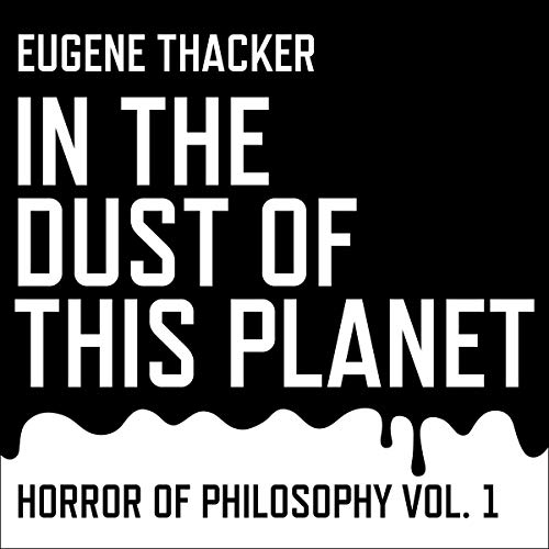 In the Dust of This Planet Audiobook By Eugene Thacker cover art