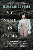 My Name Is Selma: The Remarkable Memoir of a Jewish Resistance Fighter and Ravensbrück Survivor (English Edition)