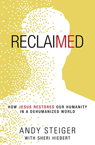 Reclaimed: How Jesus Restores Our Humanity in a Dehumanized World