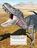 """Primary Story Journal Composition Book: Dinosaur Tarbosaurus Cover Primary Composition Notebook Grade Level K-2 Draw and Write, Dotted Midline ... Size 8.5"""" x 11"""", 120 Pages By Irma Reimann"""