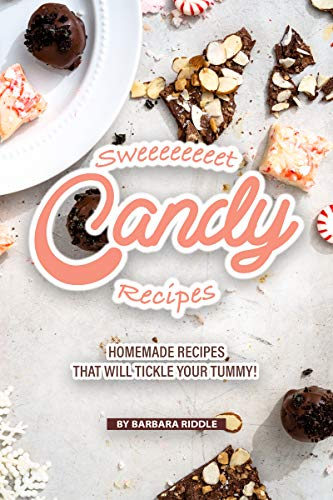 Sweeeeeeeet Candy Recipes: Homemade recipes that will tickle your tummy! by [Barbara Riddle]