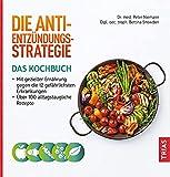 Die Anti-Entzündungs-Strategie - Das Kochbuch: Mit gezielter Ernährung gegen die 12 gefährlichsten Erkrankungen. Über 100 alltagstaugliche Rezepte