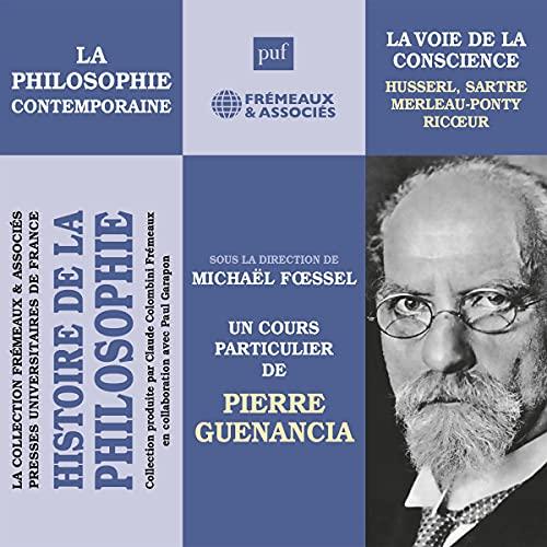 La philosophie contemporaine: La voie de la conscience - Husserl, Sartre, Merleau-Ponty, Ricœur: Histoire de la philosophie