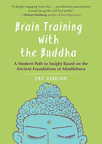 Brain Training with the Buddha: A Modern Path to Insight Based on the Ancient Foundations of Mindfulness