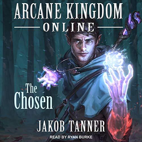 Arcane Kingdom Online: The Chosen: LitRPG Adventure Series, Book 1