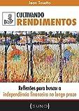 Cultivando Rendimentos: Reflexões para buscar a independência financeira no longo prazo (Suno Autores Livro 1)