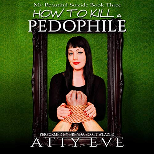 How to Kill a Pedophile Audiobook By Atty Eve cover art