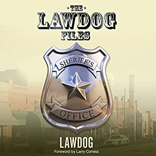 The LawDog Files                   By:                                                                                                                                 D. Lawdog                               Narrated by:                                                                                                                                 David T. Williams                      Length: 4 hrs and 29 mins     30 ratings     Overall 4.4