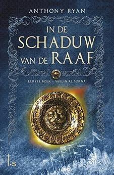 Vaelin Al Sorna (In de Schaduw van de Raaf Book 1) van [Anthony Ryan, Peter van Dijk]