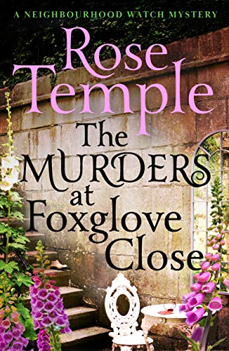 The Murders at Foxglove Close: A Neighbourhood Watch Mystery by [Rose Temple]