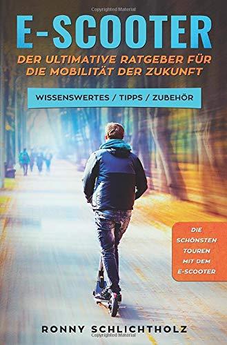 E-Scooter – Der ultimative Ratgeber für die Mobilität der Zukunft: Wissenswertes / Tipps / Zubehör