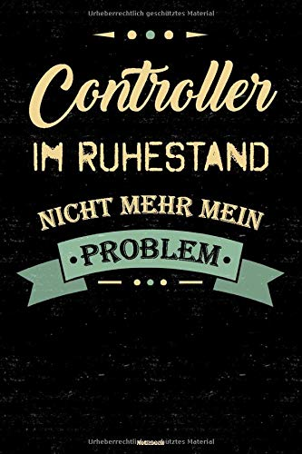 Controller im Ruhestand nicht mehr mein Problem Notizbuch: Controller Journal DIN A5 liniert 120 Seiten Geschenk