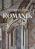 Die Welt der Romanik: Baukunst und Bildkultur im Hochmittelalter 1020?1250 - Rolf Toman