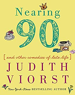 Nearing Ninety: And Other Comedies of Late Life (Judith Viorst's Decades) by [Judith Viorst]