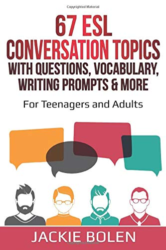 67 ESL Conversation Topics with Questions, Vocabulary, Writing Prompts & More:: For Teenagers and...