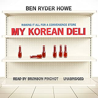My Korean Deli     Risking It All for a Convenience Store              By:                                                                                                                                 Ben Ryder Howe                               Narrated by:                                                                                                                                 Bronson Pinchot                      Length: 8 hrs and 47 mins     324 ratings     Overall 3.8