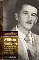 Ledgers of History: William Faulkner, an Almost Forgotten Friendship, and an Antebellum Plantation Diary: Memories of Dr. Edgar Wiggin Francisco III (Southern Literary Studies)