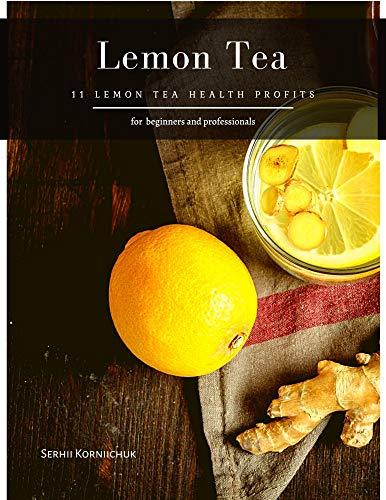 Lemon Tea : 11 Lemon Tea Health Profits (English Edition)