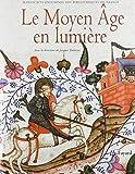 Le Moyen Âge en lumière - Manuscrits enluminés des bibliothèques de France by Jacques Dalarun(2002-10-02) - Fayard - 01/01/2002