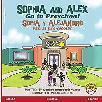 Sophia and Alex Go to Preschool: Sofía y Alejandro van al pre-escolar
