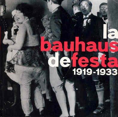 La Bauhaus De Festa 1919-1933