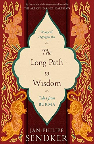 Sendker, J: Long Path to Wisdom: Tales From Burma (101 to Try Before You Die)