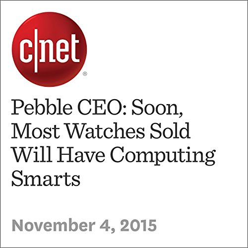 Pebble CEO: Soon, Most Watches Sold Will Have Computing Smarts cover art