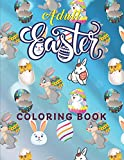 Adult Easter Coloring Book: An Adult Coloring Book Featuring with Fun, Easy Stress Relieving and Relaxing Coloring Pages of Beautiful Easter Bunny, ... Relaxing Patterns and Cute Easter Things.