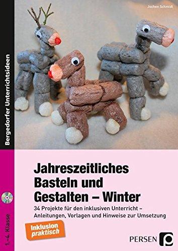 Jahreszeitliches Basteln und Gestalten - Winter: 34 Projekte für den inklusiven Unterricht - Anleitungen, Vorlagen und Hinweise zur Umsetzung (1. bis 4. Klasse)