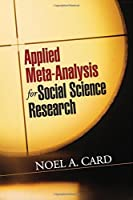 Applied Meta-Analysis for Social Science Research (Methodology in the Social Sciences) by Noel A. Card(2015-10-06)