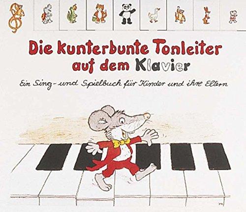 Die kunterbunte Tonleiter auf dem Klavier: Ein Sing- und Spielbuch für Kinder und ihre Eltern