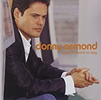 What I Meant To Say by Donny Osmond (2004-12-28)