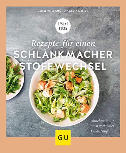 Rezepte für einen Schlankmacher-Stoffwechsel: Abnehmen mit maststoffarmer Ernährung (GU Gesund Essen)