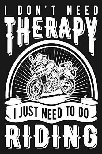 I Don't Need Therapy I Just Need To Go Riding: Mileage Log Book - Funny Motorcycle Gifts For Men & Women (Vehicle Maintenance Gas Mileage Tracker)