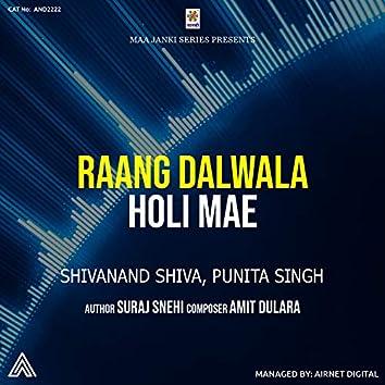 Raang Dalwala Holi Mae