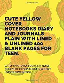 Cute Yellow Cover Notebooks Diary And Journals Plain With Lined & Unlined 100 Blank Pages For Teen: Letter Paper Large Size 8.5 X 11 Inches Thick White Chipboard Sheets Without Lines To Draw In Book