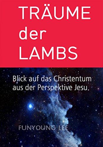 TRÄUME der LAMBS: Blick auf das Christentum aus der Perspektive Jesu. (German Edition)