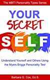 Your Secret Self: Understanding yourself and others using the Myers-Briggs personality test (The MBTI Personality Types Series Book 1)